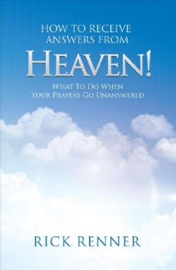 How to Receive Answers from Heaven!: What to Do When Your Prayers Go Unanswered (Paperback)