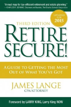 Retire Secure!: A Guide to Getting the Most Out of What You've Got (Hardcover)