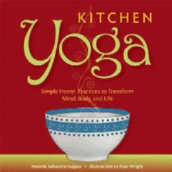 Kitchen Yoga: Simple Home Practices to Transofrm Mind, Body, and Life (Paperback)
