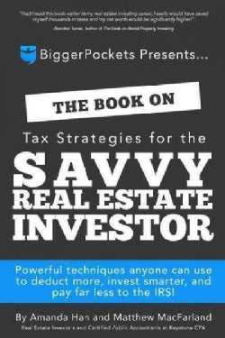 The Book on Tax Strategies for the Savvy Real Estate Investor: Powerful Techniques Anyone Can Use to Deduct More,... (Paperback)