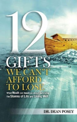 12 Gifts You Can't Afford to Lose: What Noah Can Teach Us About Surviving the Storms of Life and Living Well (Paperback)