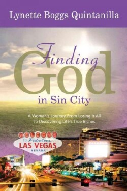 Finding God in Sin City: A Woman's Journey, from Losing it All to Discovering Life's True Riches (Paperback)