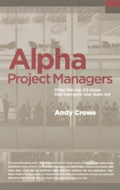 Alpha Project Managers: What the Top 2% Know That Everyone Else Does Not (Paperback)