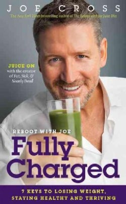 Fully Charged: 7 Keys to Losing Weight, Staying Healthy and Thriving (Paperback)