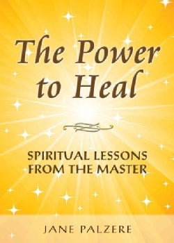The Power to Heal: Spiritual Lessons from the Master (Paperback)