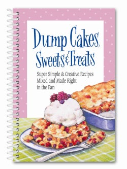 Dump Cakes, Sweets & Treats: Super Simple & Creative Recipes Mixed and Made Right in the Pan (Paperback)