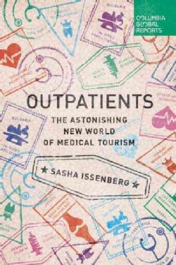 Outpatients: The Astonishing New World of Medical Tourism (Paperback)