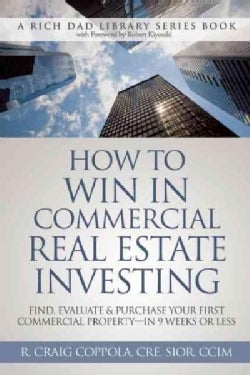 How to Win in Commercial Real Estate Investing: Find, Evaluate & Purchase Your First Commercial Property - in 9 W... (Paperback)