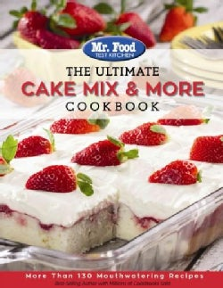 Mr. Food Test Kitchen The Ultimate Cake Mix & More Cookbook (Paperback)