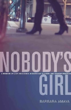 Nobody's Girl: A Memoir of Lost Innocence, Modern Day Slavery and Transformation (Paperback)