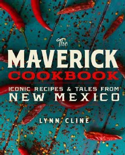 The Maverick Cookbook: Iconic Recipes & Tales from New Mexico (Hardcover)