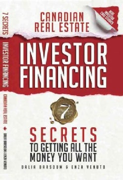 Canadian Real Estate Investor Financing: 7 Secrets to Getting All the Money You Want (Paperback)