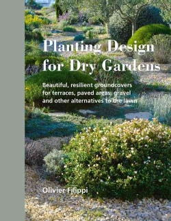 Planting Design for Dry Gardens: Beautiful, Resilient Groundcovers for Terraces, Paved Areas, Gravel and Other Al... (Hardcover)