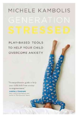 Generation Stressed: Play-Based Tools to Help Your Child Overcome Anxiety (Paperback)