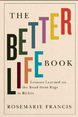 The Better Life Book: Lessons Learned on the Road from Rags to Riches (Hardcover)