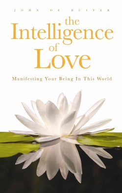The Intelligence of Love: Manifesting Your Being in This World (Paperback)