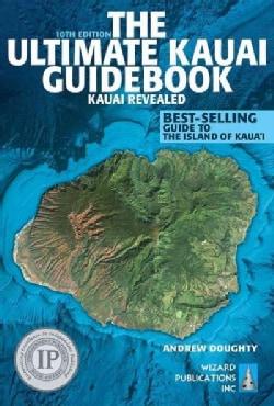 The Ultimate Kauai Guidebook: Kauai Revealed (Paperback)