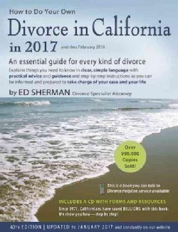 How to Do Your Own Divorce in California in 2017: An Essential Guide for Every Kind of Divorce: Explain Things You Need to Kn...