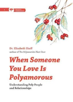 When Someone You Love Is Polyamorous: Understanding Poly People and Relationships (Paperback)