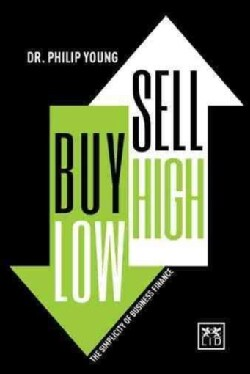 Buy Low, Sell High: The Simplicity of Business Finance (Hardcover)