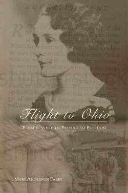 Flight to Ohio: From Slavery to Passing to Freedom (Hardcover)