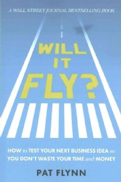 Will It Fly?: How to Test Your Next Business Idea So You Don't Waste Your Time and Money (Paperback)