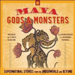 Maya Gods & Monsters: Supernatural Stories from the Underworld and Beyond (Paperback)
