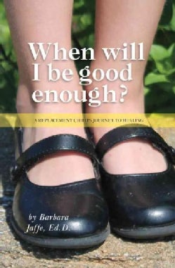 When Will I Be Good Enough?: A Replacement Child's Journey to Healing (Paperback)
