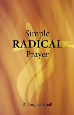 Simple Radical Prayer (Paperback)