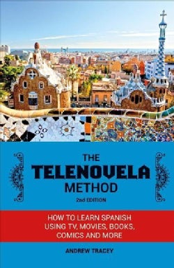 The Telenovela Method: How to Learn Spanish Using TV, Movies, Books, Comics, and More (Paperback)