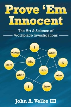 Prove 'em Innocent: The Art & Science of Workplace Investigations (Hardcover)