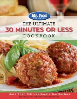 The Ultimate 30 Minutes or Less Cookbook: More Than 130 Mouthwatering Recipes (Paperback)