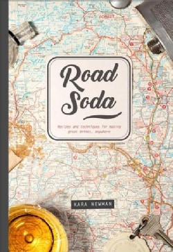 Road Soda: Recipes and Techniques for Making Great Cocktails, Anywhere (Hardcover)