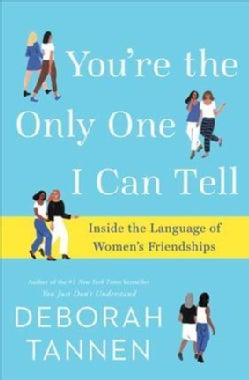 You're the Only One I Can Tell: Inside the Language of Women's Friendships (Hardcover)