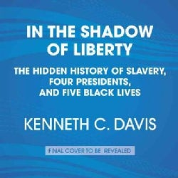 In the Shadow of Liberty: The Hidden History of Slavery, Four Presidents, and Five Black Lives (CD-Audio)