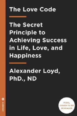 The Love Code: The Secret Principle to Achieving Success in Life, Love, and Happiness (Paperback)