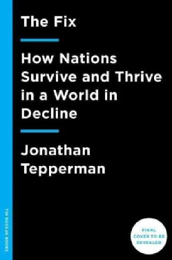 The Fix: How Nations Survive and Thrive in a World in Decline (Hardcover)