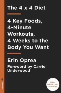 The 4 X 4 Diet: 4 Key Foods, 4-minute Workouts, Four Weeks to the Body You Want (Hardcover)