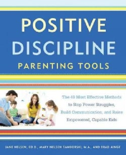 Positive Discipline Parenting Tools: The 49 Most Effective Methods to Stop Power Struggles, Build Communication, ... (Paperback)