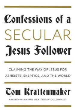 Confessions of a Secular Jesus Follower: Finding Answers in Jesus for Those Who Don't Believe (Hardcover)