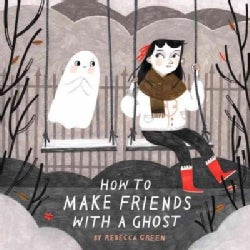 How to Make Friends With a Ghost (Hardcover)