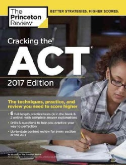 The Princeton Review Cracking the Act 2017: The Techniques, Practice, and Review You Need to Score Higher (Paperback)