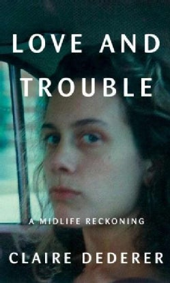 Love and Trouble: A Midlife Reckoning (Hardcover)