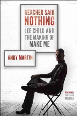 Reacher Said Nothing: Lee Child and the Making of Make Me (Hardcover)