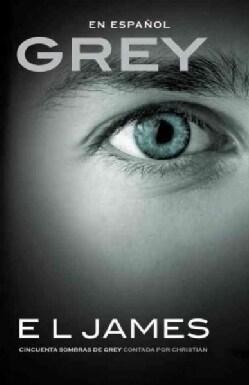 Grey: Cincuenta sombras de Grey contada por Christian (Paperback)