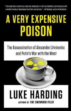 A Very Expensive Poison: The Assassination of Alexander Litvinenko and Putin's War with the West (Paperback)