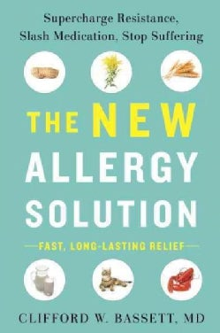 The New Allergy Solution: Supercharge Resistance, Slash Medication, Stop Suffering (Hardcover)