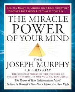 The Miracle Power of Your Mind: Includes The Powers of Your Suconscious Mind, how to Attract Money, Believe in Yo... (Paperback)