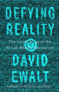Defying Reality: The Inside Story of the Virtual Reality Revolution (Hardcover)