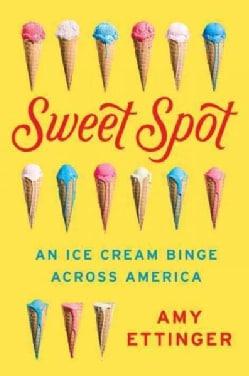 Sweet Spot: An Ice Cream Binge Across America (Hardcover)